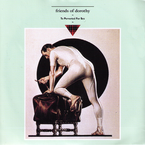 Friends Of Dorothy ‎– To Perverted For Sex